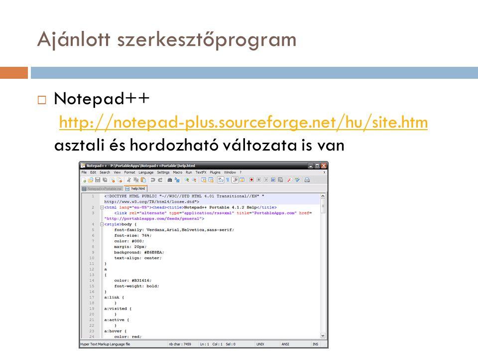 Ajánlott szerkesztőprogram  Notepad++ http://notepad-plus.sourceforge.net/hu/site.htm asztali és hordozható változata is vanhttp://notepad-plus.sourceforge.net/hu/site.htm