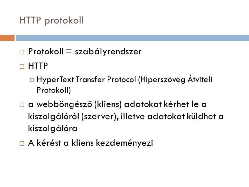 HTTP protokoll  Protokoll = szabályrendszer  HTTP  HyperText Transfer Protocol (Hiperszöveg Átviteli Protokoll)  a webböngésző (kliens) adatokat k