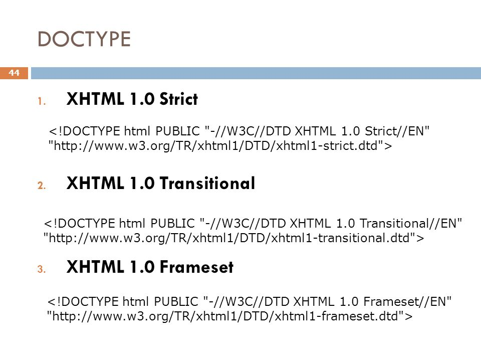 DOCTYPE 44 1. XHTML 1.0 Strict 2. XHTML 1.0 Transitional 3. XHTML 1.0 Frameset <!DOCTYPE html PUBLIC