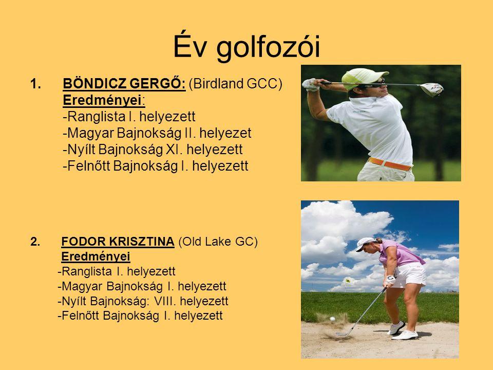 Év golfozói 1.BÖNDICZ GERGŐ: (Birdland GCC) Eredményei: -Ranglista I. helyezett -Magyar Bajnokság II. helyezet -Nyílt Bajnokság XI. helyezett -Felnőtt