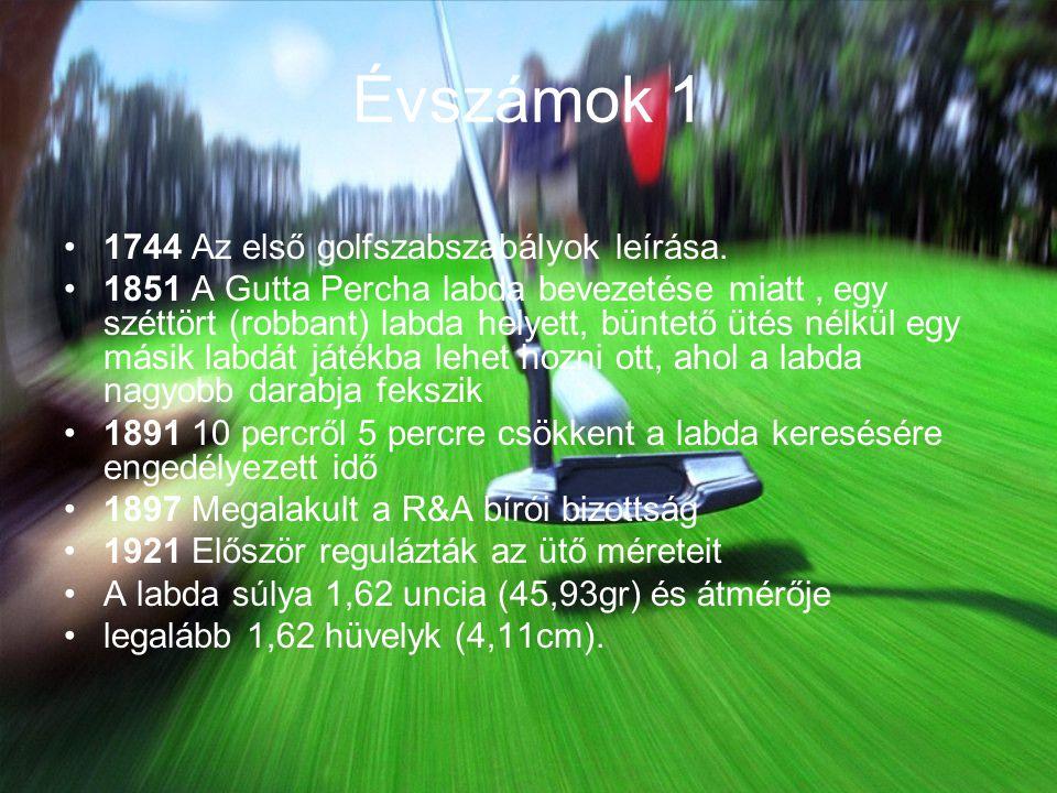 Évszámok 1 1744 Az első golfszabszabályok leírása.