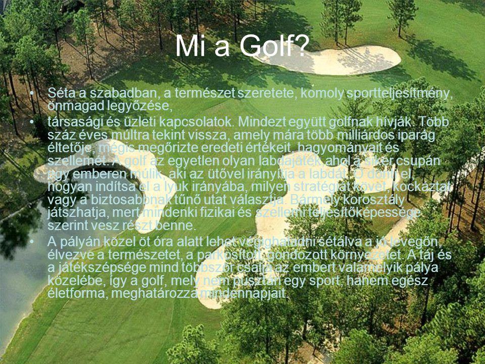 Mi a Golf? Séta a szabadban, a természet szeretete, komoly sportteljesítmény, önmagad legyőzése, társasági és üzleti kapcsolatok. Mindezt együtt golfn