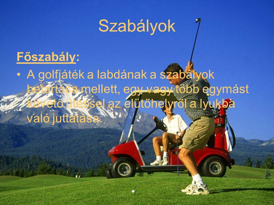 Szabályok Főszabály: A golfjáték a labdának a szabályok betartása mellett, egy vagy több egymást követő ütéssel az elütőhelyről a lyukba való juttatása.