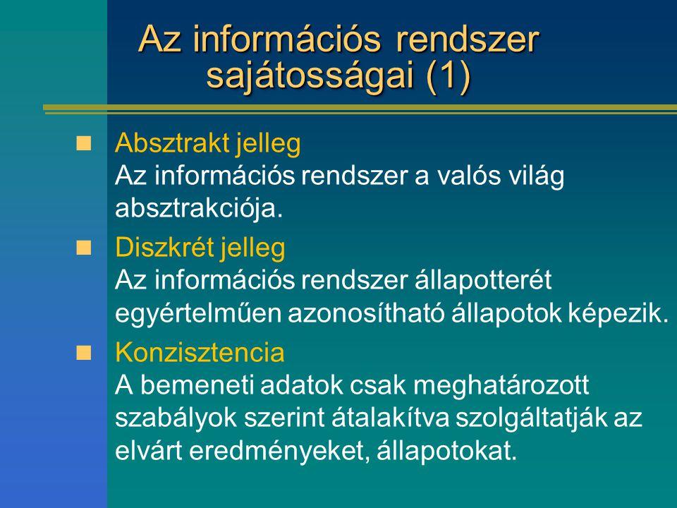 Az információs rendszer sajátosságai (1) Absztrakt jelleg Az információs rendszer a valós világ absztrakciója. Diszkrét jelleg Az információs rendszer