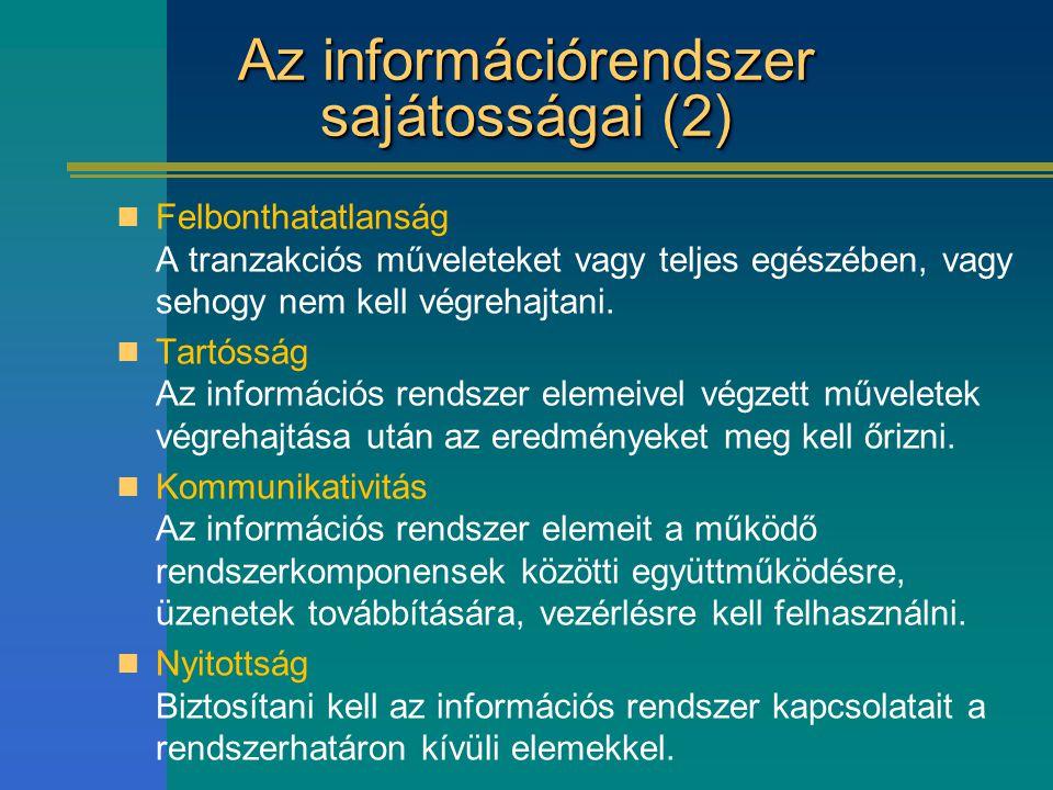 Az információrendszer sajátosságai (2) Felbonthatatlanság A tranzakciós műveleteket vagy teljes egészében, vagy sehogy nem kell végrehajtani. Tartóssá