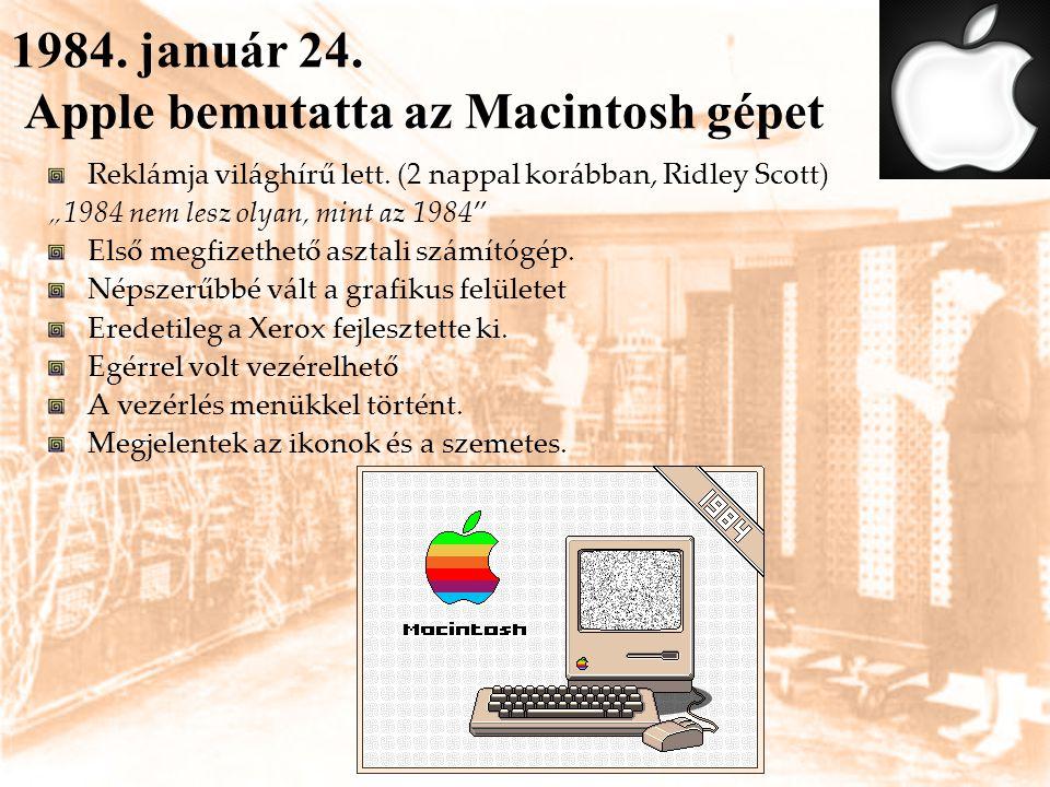 """1984. január 24. Apple bemutatta az Macintosh gépet Reklámja világhírű lett. (2 nappal korábban, Ridley Scott) """"1984 nem lesz olyan, mint az 1984"""" Els"""