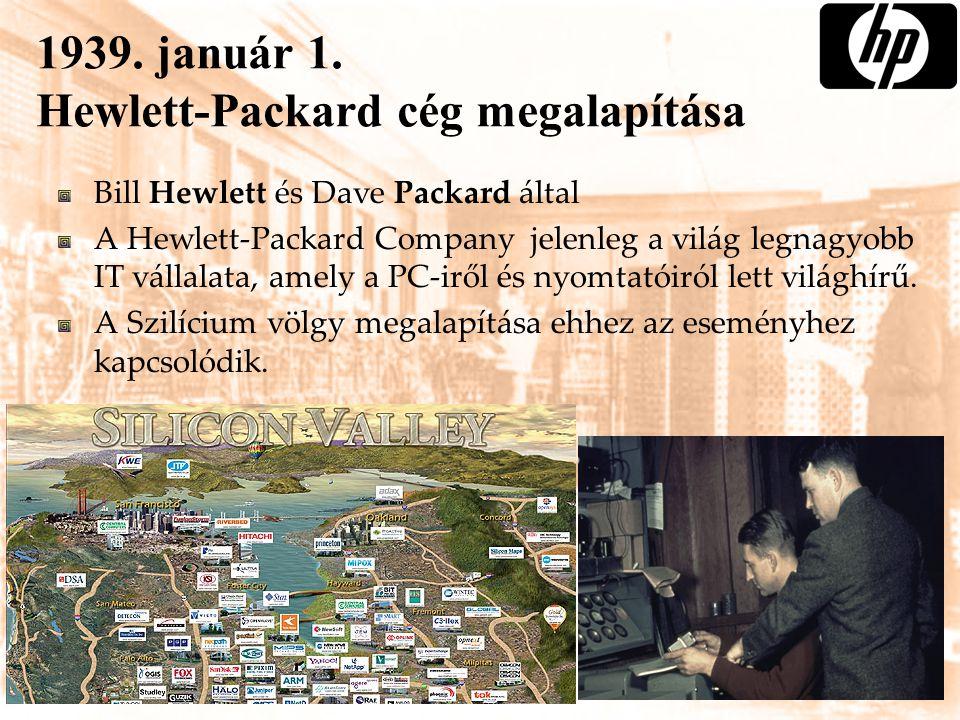 1939. január 1. Hewlett-Packard cég megalapítása Bill Hewlett és Dave Packard által A Hewlett-Packard Company jelenleg a világ legnagyobb IT vállalata