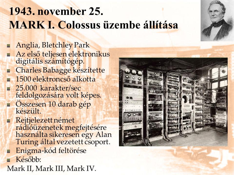 1941-62 Konrad Zuse Z1, Z2, Z3, Z4 gépei Babbage által lefektetett elveken alapultZ1 Első, szabadon programozható, kettes számrendszerű számítógép adatbevitelre billentyűzet szolgált adatkivitel világító tábla segítségével decimális-bináris/bináris-decimális átalakító Z2 : Z2 :lyukfilmes adatbeviteli egységet tartalmazott Z3 (1941) első teljesen működőképes szabadon programozható, programvezérlésű számítógép lyukszalagon rögzített adatokkal és programmal kettes számrendszerben, lebegőpontos számábrázolással dolgozottZ4 Európa egyetlen számítógépe volt Zürichben 32 bites szavakkal dolgozott Tárolt program elve (Neumann-elvként ismert)