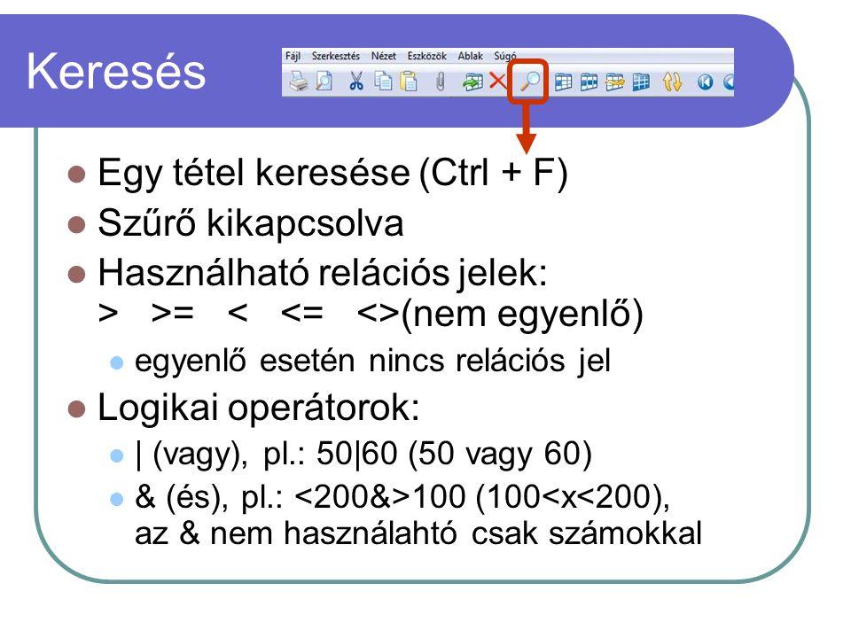 Keresés Egy tétel keresése (Ctrl + F) Szűrő kikapcsolva Használható relációs jelek: > >= (nem egyenlő) egyenlő esetén nincs relációs jel Logikai operá