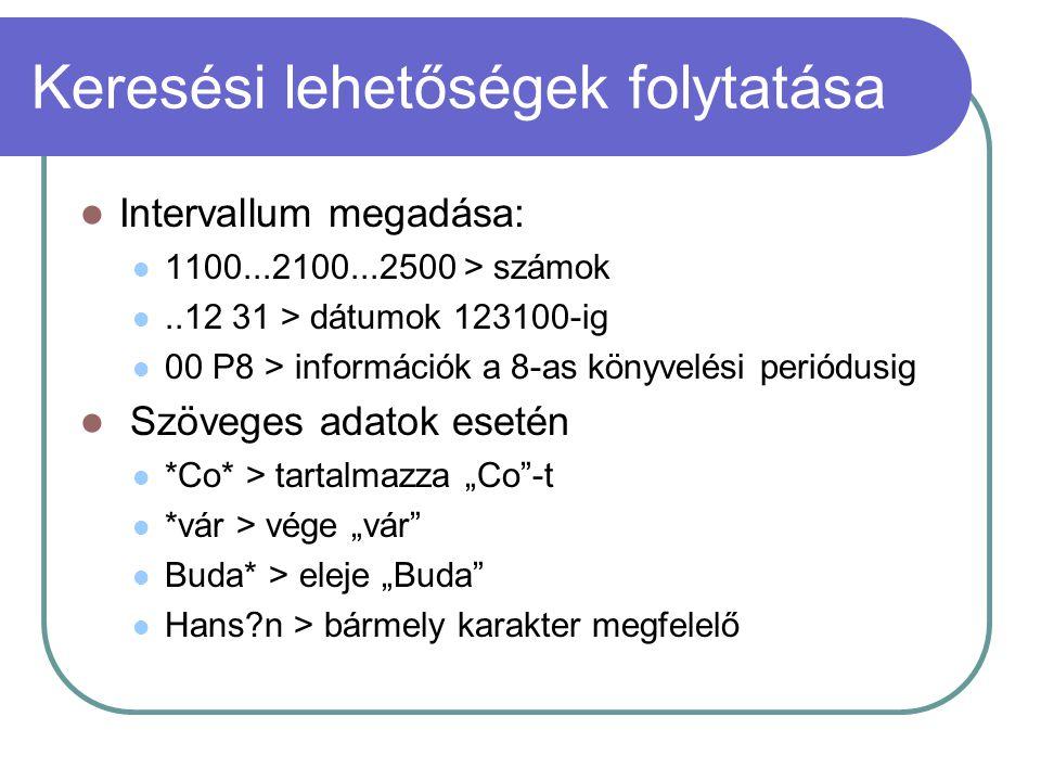 Keresési lehetőségek folytatása Intervallum megadása: 1100...2100...2500 > számok..12 31 > dátumok 123100-ig 00 P8 > információk a 8-as könyvelési per