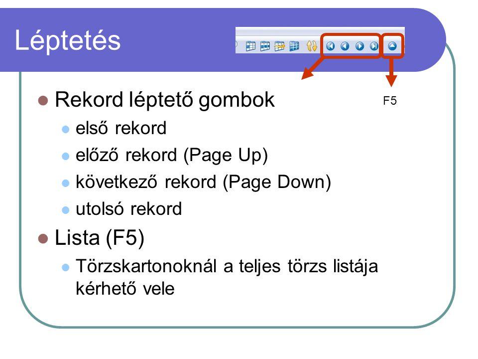 Léptetés Rekord léptető gombok első rekord előző rekord (Page Up) következő rekord (Page Down) utolsó rekord Lista (F5) Törzskartonoknál a teljes törz
