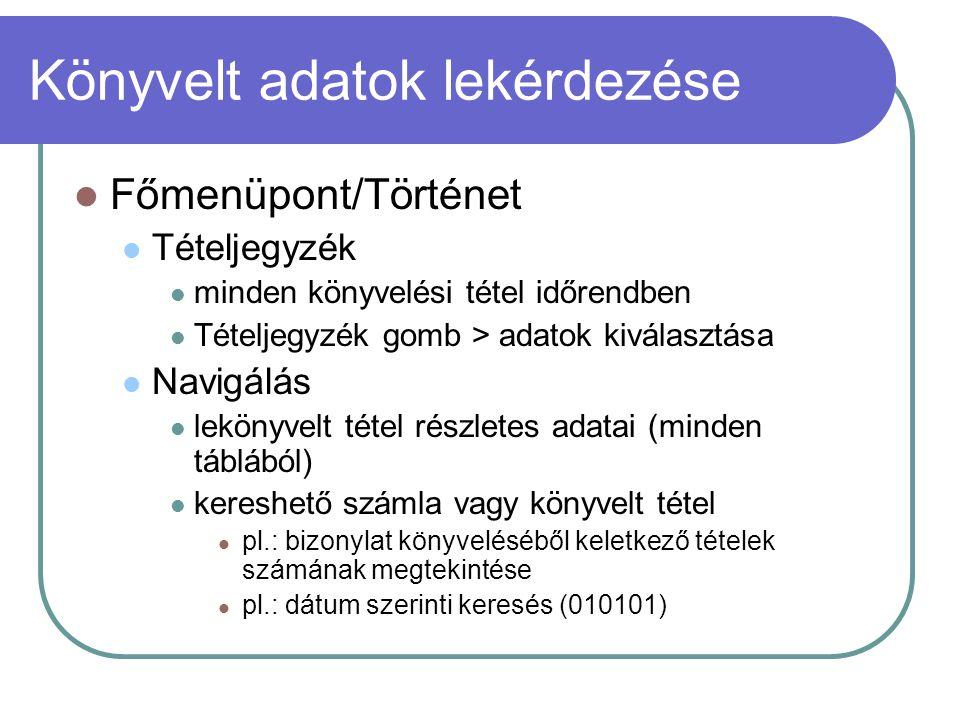 Könyvelt adatok lekérdezése Főmenüpont/Történet Tételjegyzék minden könyvelési tétel időrendben Tételjegyzék gomb > adatok kiválasztása Navigálás lekö