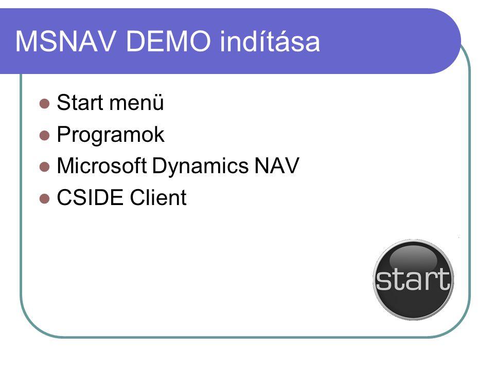 MSNAV DEMO indítása Start menü Programok Microsoft Dynamics NAV CSIDE Client