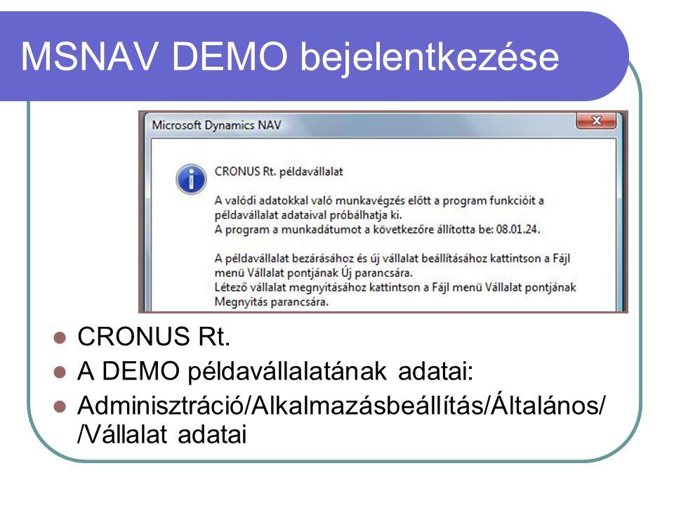 MSNAV DEMO bejelentkezése CRONUS Rt. A DEMO példavállalatának adatai: Adminisztráció/Alkalmazásbeállítás/Általános/ /Vállalat adatai