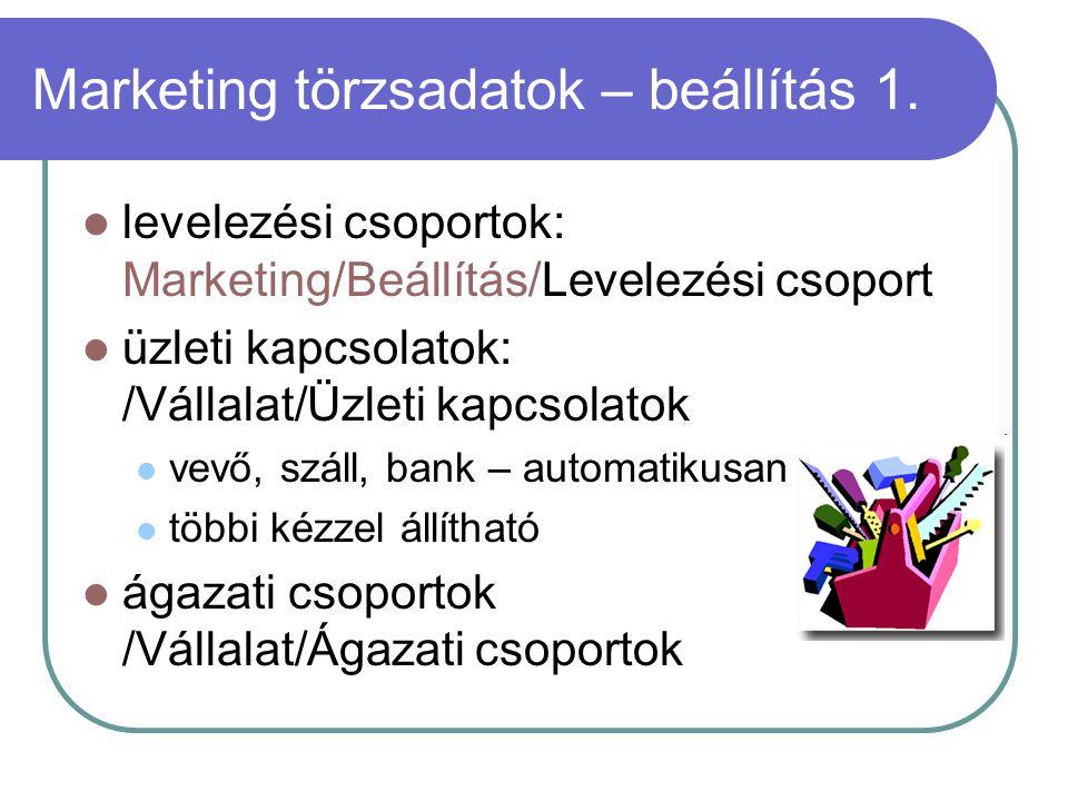 Marketing törzsadatok – beállítás 1. levelezési csoportok: Marketing/Beállítás/Levelezési csoport üzleti kapcsolatok: /Vállalat/Üzleti kapcsolatok vev