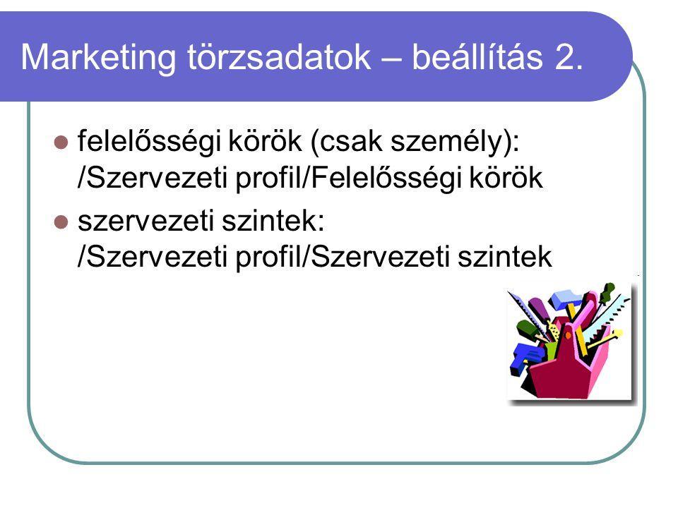Marketing törzsadatok – beállítás 2. felelősségi körök (csak személy): /Szervezeti profil/Felelősségi körök szervezeti szintek: /Szervezeti profil/Sze