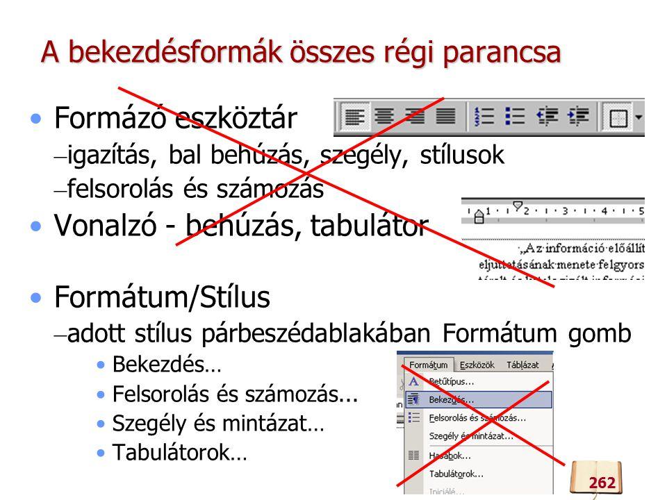 A bekezdésformák összes régi parancsa Formázó eszköztár – igazítás, bal behúzás, szegély, stílusok – felsorolás és számozás Vonalzó - behúzás, tabulát