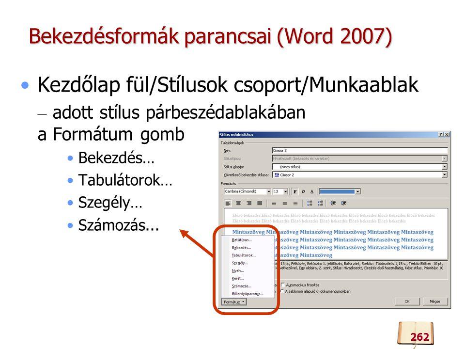 Bekezdésformák parancsai (Word 2007) Kezdőlap fül/Stílusok csoport/Munkaablak – adott stílus párbeszédablakában a Formátum gomb Bekezdés… Tabulátorok…