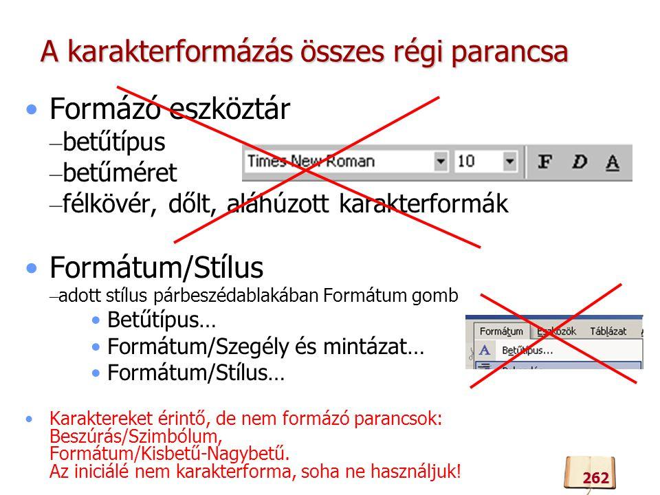 A karakterformázás összes régi parancsa Formázó eszköztár – betűtípus – betűméret – félkövér, dőlt, aláhúzott karakterformák Formátum/Stílus – adott s