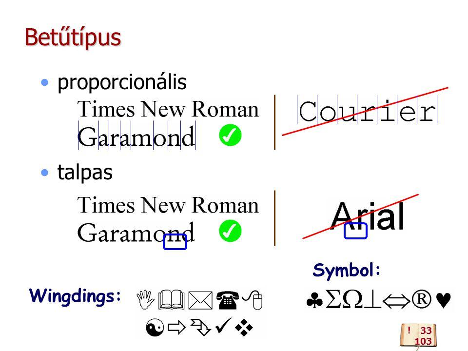 Betűtípus proporcionális talpas Symbol: Wingdings: ! 33 103