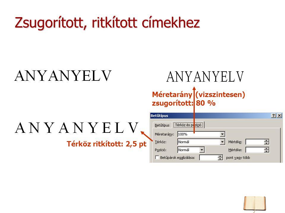 Zsugorított, ritkított címekhez Méretarány (vizszintesen) zsugorított: 80 % Térköz ritkított: 2,5 pt