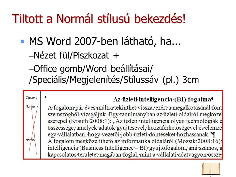 Tiltott a Normál stílusú bekezdés! MS Word 2007-ben látható, ha... – Nézet fül/Piszkozat + – Office gomb/Word beállításai/ /Speciális/Megjelenítés/Stí