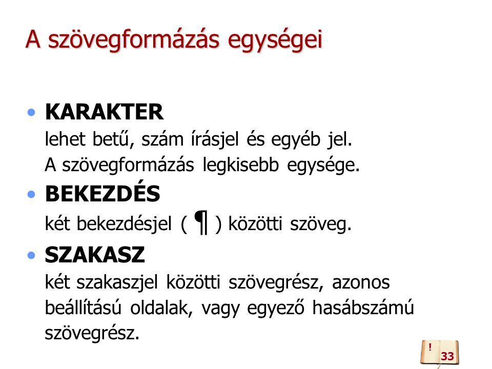 A szövegformázás egységei KARAKTER lehet betű, szám írásjel és egyéb jel. A szövegformázás legkisebb egysége. BEKEZDÉS két bekezdésjel ( ¶ ) közötti s