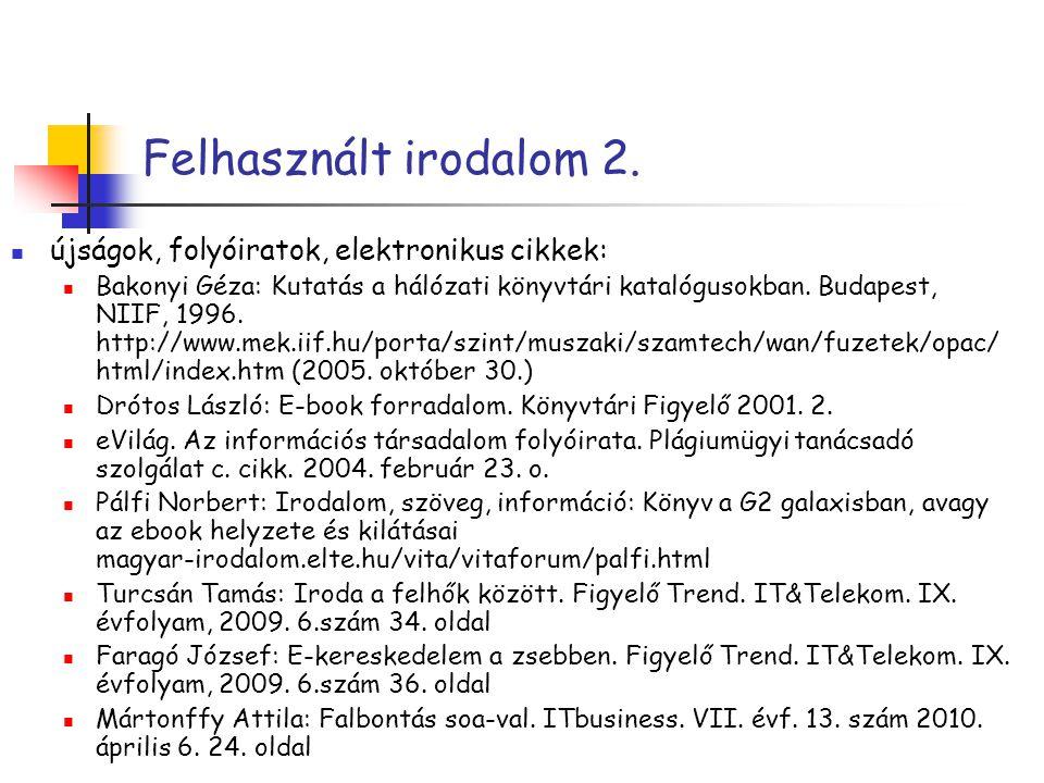 Felhasznált irodalom 2. újságok, folyóiratok, elektronikus cikkek: Bakonyi Géza: Kutatás a hálózati könyvtári katalógusokban. Budapest, NIIF, 1996. ht
