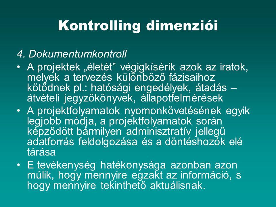 """Kontrolling dimenziói 4. Dokumentumkontroll A projektek """"életét"""" végigkísérik azok az iratok, melyek a tervezés különböző fázisaihoz kötődnek pl.: hat"""