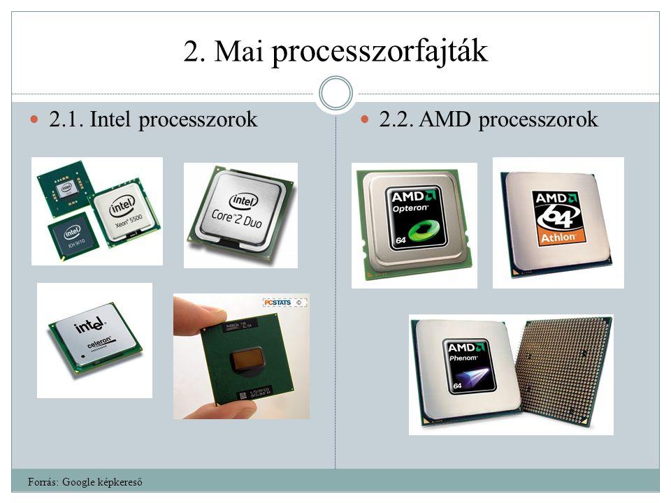 2. Mai processzorfajták 2.1. Intel processzorok 2.2. AMD processzorok Forrás: Google képkereső