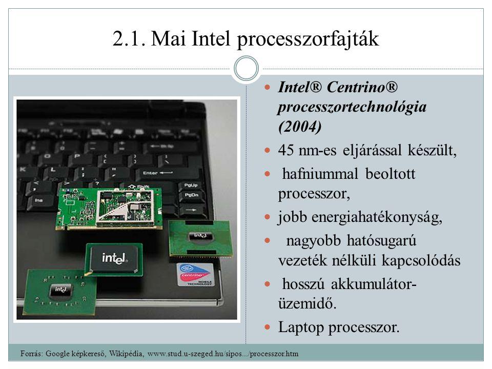 2.1. Mai Intel processzorfajták Intel® Centrino® processzortechnológia (2004) 45 nm-es eljárással készült, hafniummal beoltott processzor, jobb energi