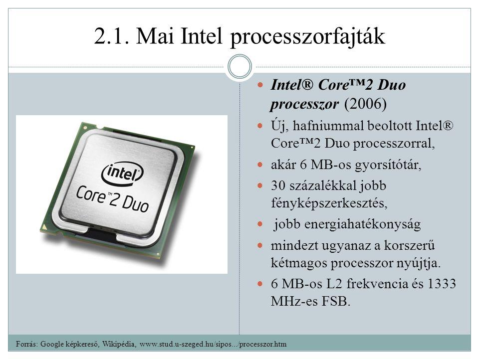 2.1. Mai Intel processzorfajták Intel® Core™2 Duo processzor (2006) Új, hafniummal beoltott Intel® Core™2 Duo processzorral, akár 6 MB-os gyorsítótár,