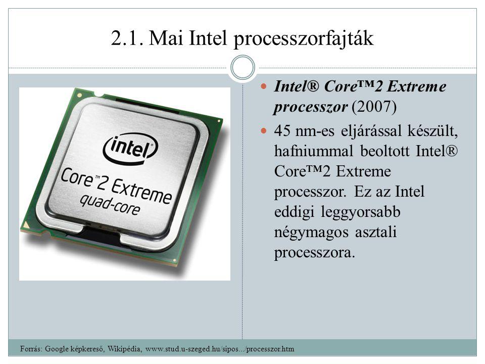 2.1. Mai Intel processzorfajták Intel® Core™2 Extreme processzor (2007) 45 nm-es eljárással készült, hafniummal beoltott Intel® Core™2 Extreme process