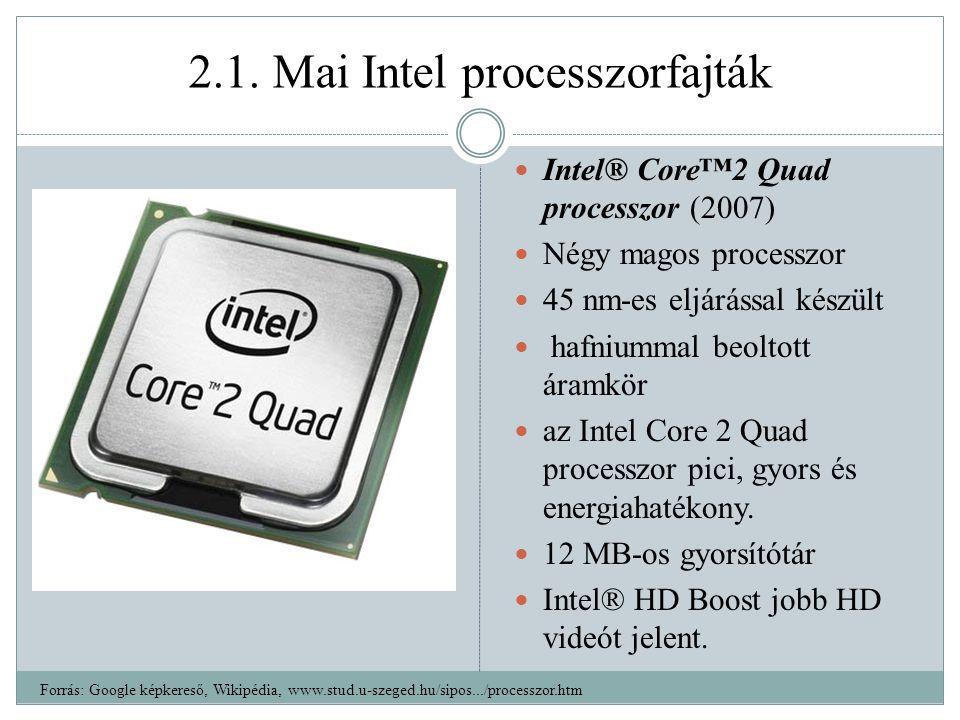 2.1. Mai Intel processzorfajták Intel® Core™2 Quad processzor (2007) Négy magos processzor 45 nm-es eljárással készült hafniummal beoltott áramkör az