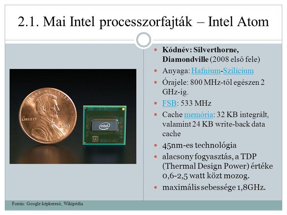 2.1. Mai Intel processzorfajták – Intel Atom Kódnév: Silverthorne, Diamondville (2008 első fele) Anyaga: Hafnium-SzilíciumHafniumSzilícium Órajele: 80