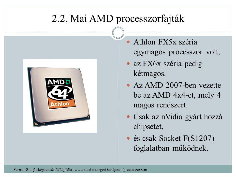 2.2. Mai AMD processzorfajták Athlon FX5x széria egymagos processzor volt, az FX6x széria pedig kétmagos. Az AMD 2007-ben vezette be az AMD 4x4-et, me