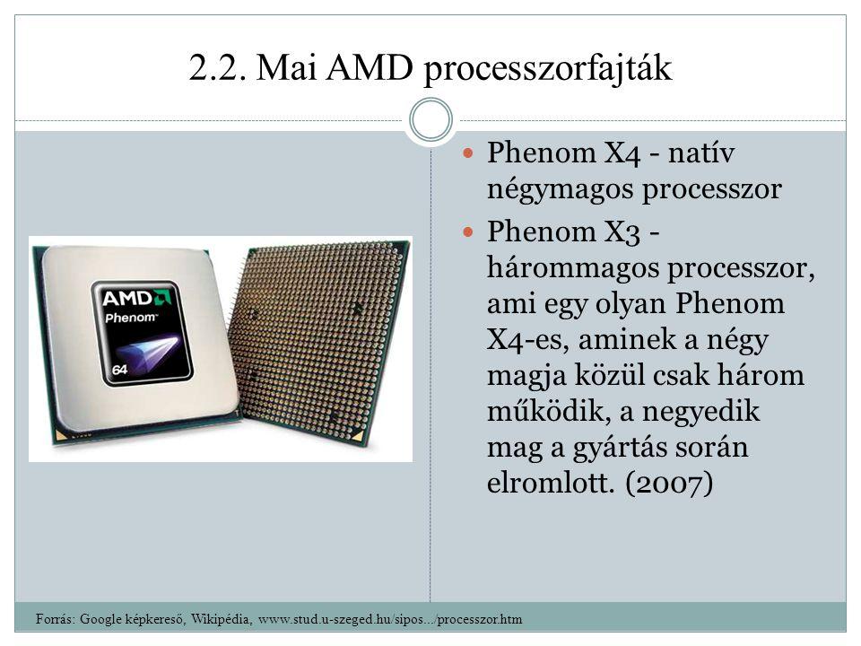 2.2. Mai AMD processzorfajták Phenom X4 - natív négymagos processzor Phenom X3 - hárommagos processzor, ami egy olyan Phenom X4-es, aminek a négy magj