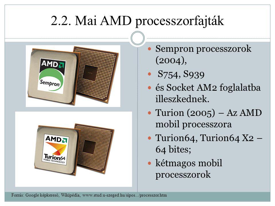 2.2. Mai AMD processzorfajták Sempron processzorok (2004), S754, S939 és Socket AM2 foglalatba illeszkednek. Turion (2005) – Az AMD mobil processzora