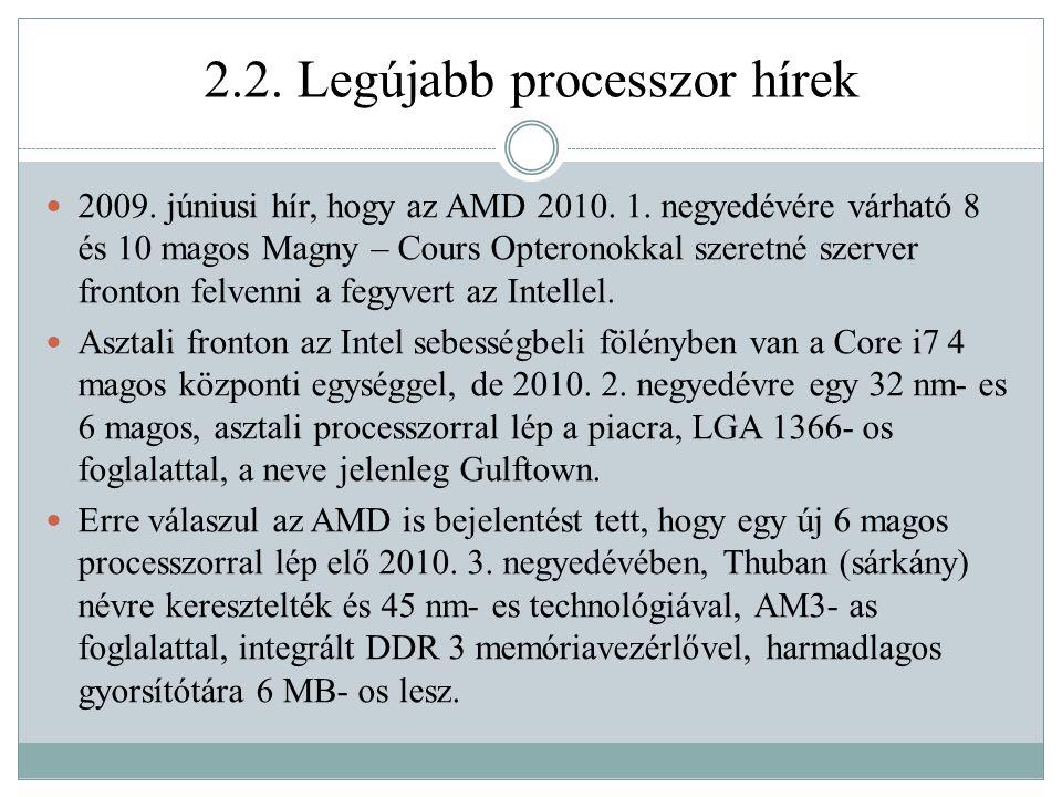 2.2.Legújabb processzor hírek 2009. júniusi hír, hogy az AMD 2010.