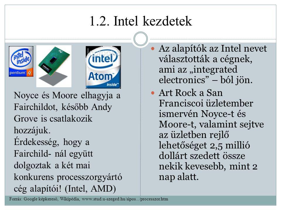 """1.2. Intel kezdetek Az alapítók az Intel nevet választották a cégnek, ami az """"integrated electronics"""" – ból jön. Art Rock a San Franciscoi üzletember"""