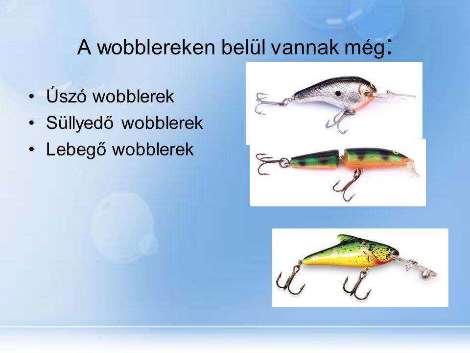 A wobblereken belül vannak még : Úszó wobblerek Süllyedő wobblerek Lebegő wobblerek