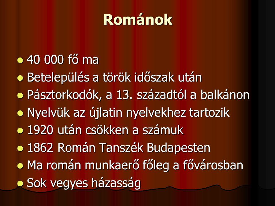Románok 40 000 fő ma 40 000 fő ma Betelepülés a török időszak után Betelepülés a török időszak után Pásztorkodók, a 13.