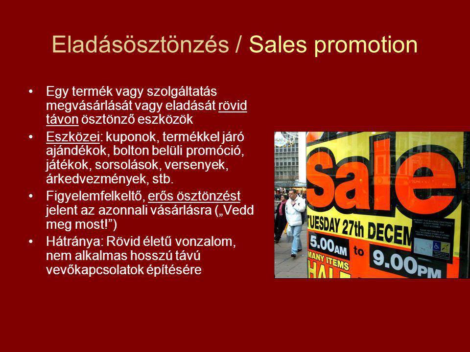 Eladásösztönzés / Sales promotion Egy termék vagy szolgáltatás megvásárlását vagy eladását rövid távon ösztönző eszközök Eszközei: kuponok, termékkel járó ajándékok, bolton belüli promóció, játékok, sorsolások, versenyek, árkedvezmények, stb.
