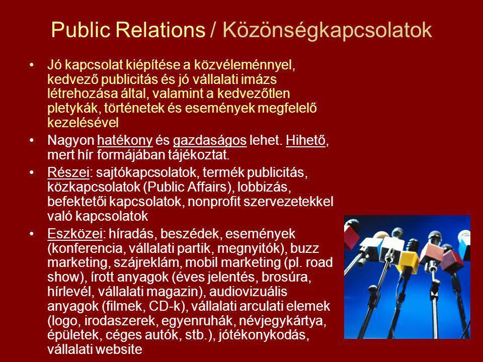 Public Relations / Közönségkapcsolatok Jó kapcsolat kiépítése a közvéleménnyel, kedvező publicitás és jó vállalati imázs létrehozása által, valamint a kedvezőtlen pletykák, történetek és események megfelelő kezelésével Nagyon hatékony és gazdaságos lehet.