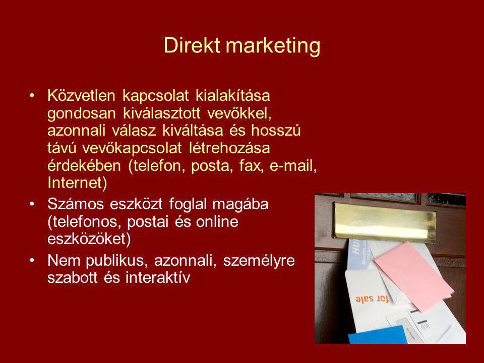 Direkt marketing Közvetlen kapcsolat kialakítása gondosan kiválasztott vevőkkel, azonnali válasz kiváltása és hosszú távú vevőkapcsolat létrehozása érdekében (telefon, posta, fax, e-mail, Internet) Számos eszközt foglal magába (telefonos, postai és online eszközöket) Nem publikus, azonnali, személyre szabott és interaktív