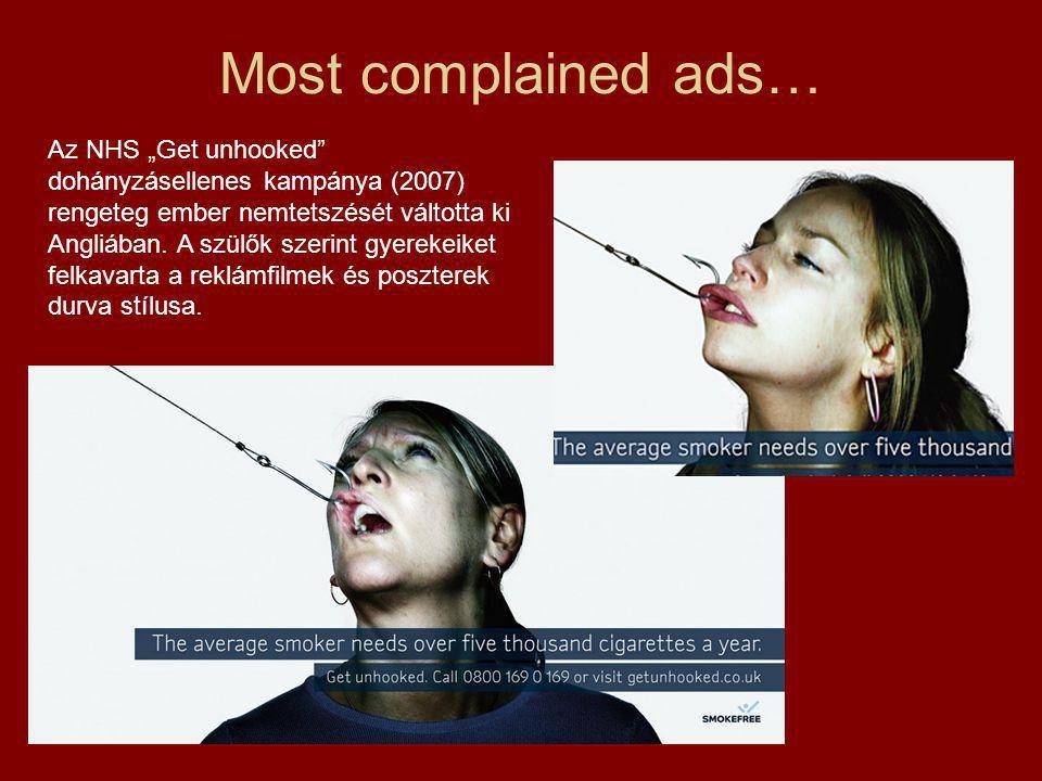 """Most complained ads… Az NHS """"Get unhooked dohányzásellenes kampánya (2007) rengeteg ember nemtetszését váltotta ki Angliában."""