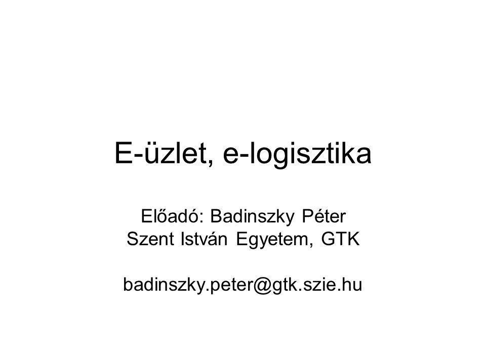 E-üzlet, e-logisztika Előadó: Badinszky Péter Szent István Egyetem, GTK badinszky.peter@gtk.szie.hu