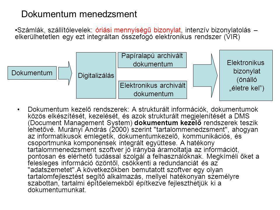 Dokumentum menedzsment Dokumentum kezelő rendszerek: A strukturált információk, dokumentumok közös elkészítését, kezelését, és azok strukturált megjelenítését a DMS (Document Management System) dokumentum kezelő rendszerek teszik lehetővé.