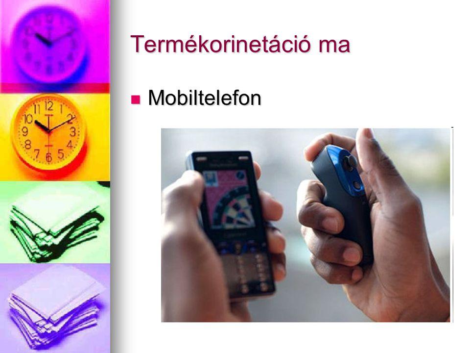 Termékorinetáció ma Mobiltelefon Mobiltelefon
