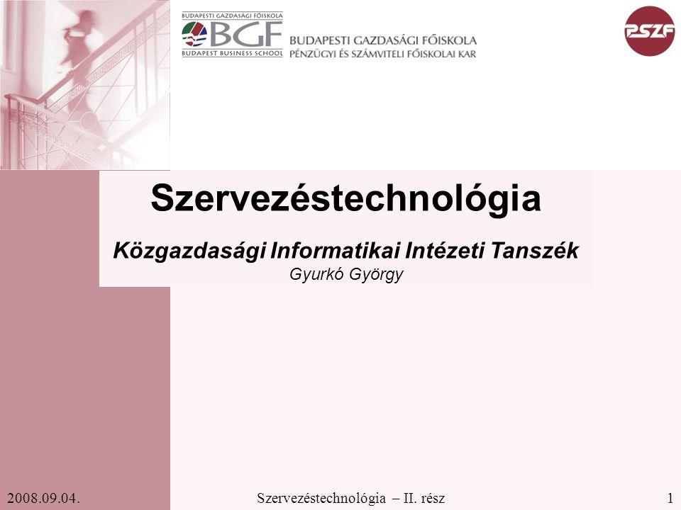 1Szervezéstechnológia – II. rész2008.09.04. Szervezéstechnológia Közgazdasági Informatikai Intézeti Tanszék Gyurkó György